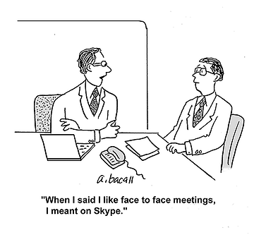 Cartoon: When I said I like face to face meetings, I meant on Skype