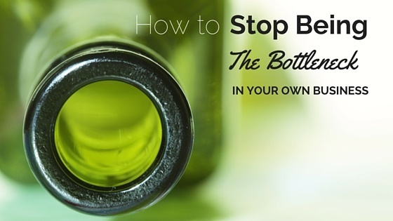 stop-being-the-bottleneck-in-business.jpg