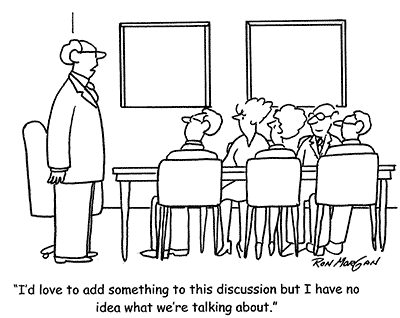 Cartoon- board member says I'd love to add something to the discussion but I have no idea what we're talking about.
