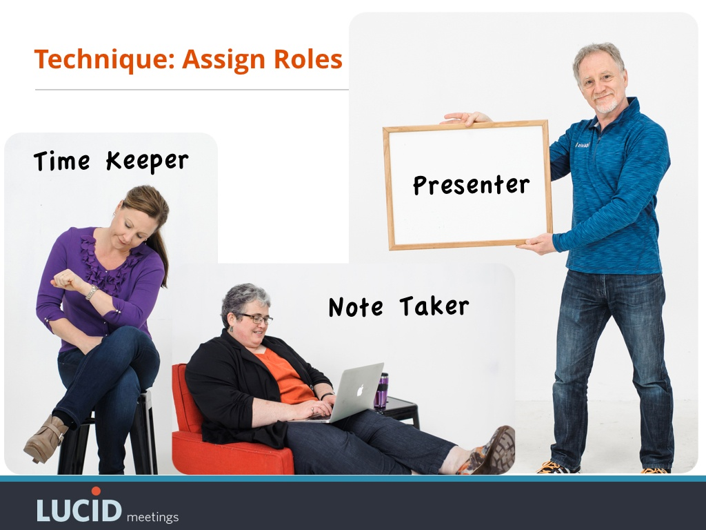 Assign note takers, presenters, etc to give everyone a job