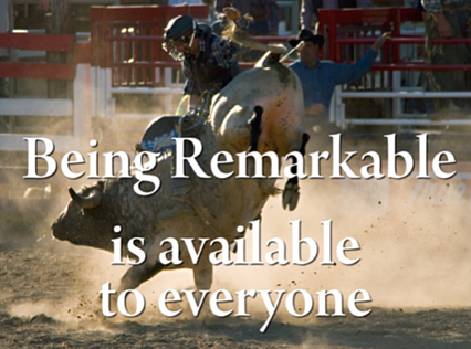 Picture of a bullrider.Caption: Being remarkable is available to everyone