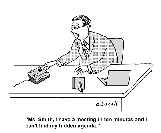 cartoon showing business man scrambling. he pushes the intercom on his desk and says Ms. Smith, I have a meeting in ten minutes and I can't find my hidden agenda