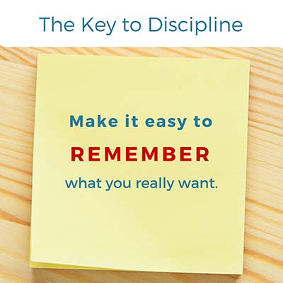 The Key to Discipline: make it easy to remember what you really want